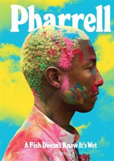 "Rizzoli New York ""Pharrell: A Fish Doesn't Know It's Wet"" by Pharrell Williams book"