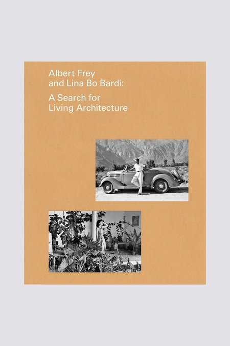 Albert Frey and Lina Bo Bardi: ASearch for Living Architecture